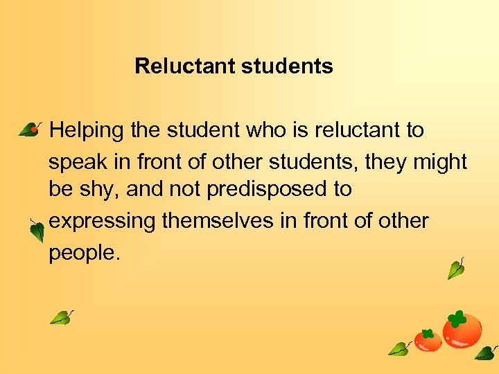 Reluctant students • Helping the student who is reluctant to speak in front of