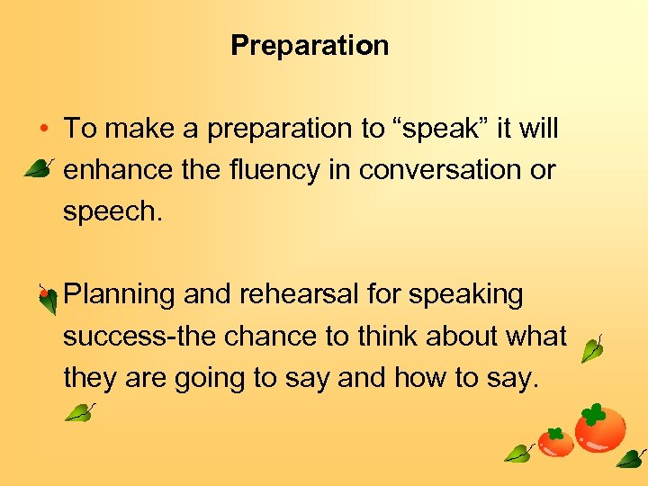 """Preparation • To make a preparation to """"speak"""" it will enhance the fluency in"""