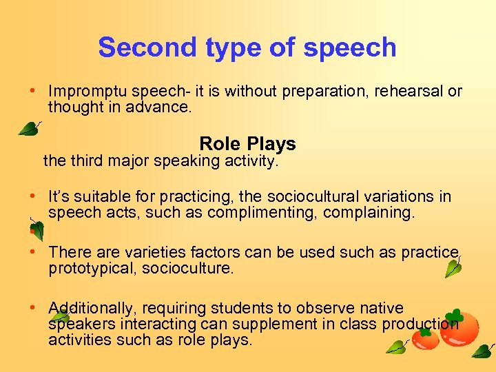 Second type of speech • Impromptu speech- it is without preparation, rehearsal or thought