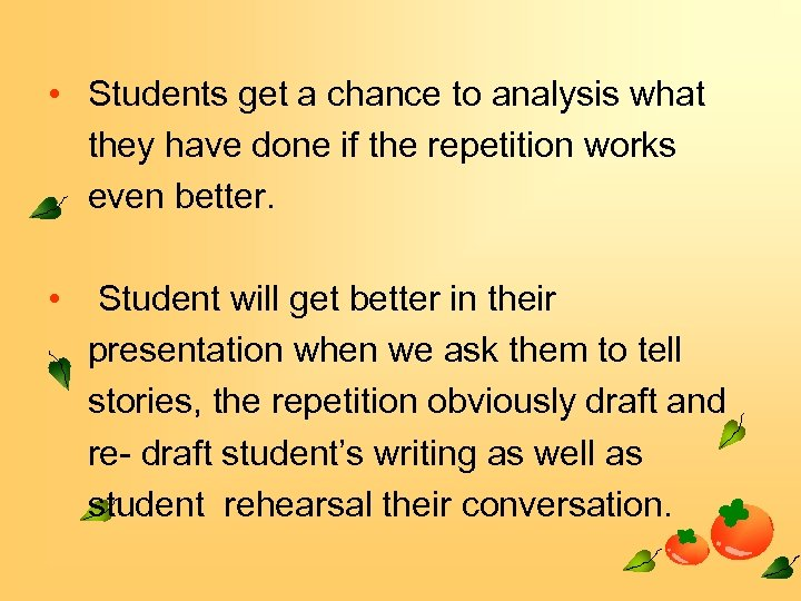 • Students get a chance to analysis what they have done if the