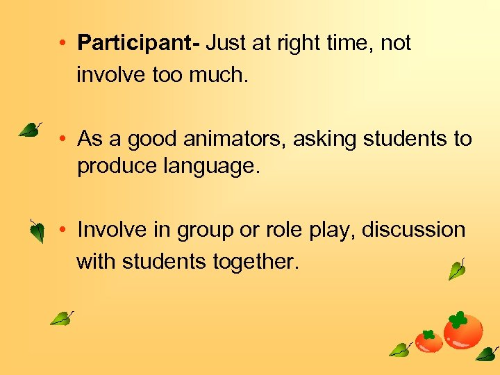 • Participant- Just at right time, not involve too much. • As a