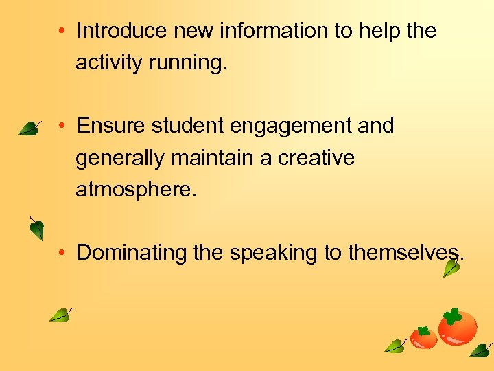 • Introduce new information to help the activity running. • Ensure student engagement