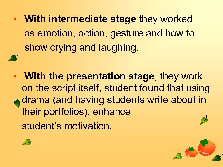 • With intermediate stage they worked as emotion, action, gesture and how to