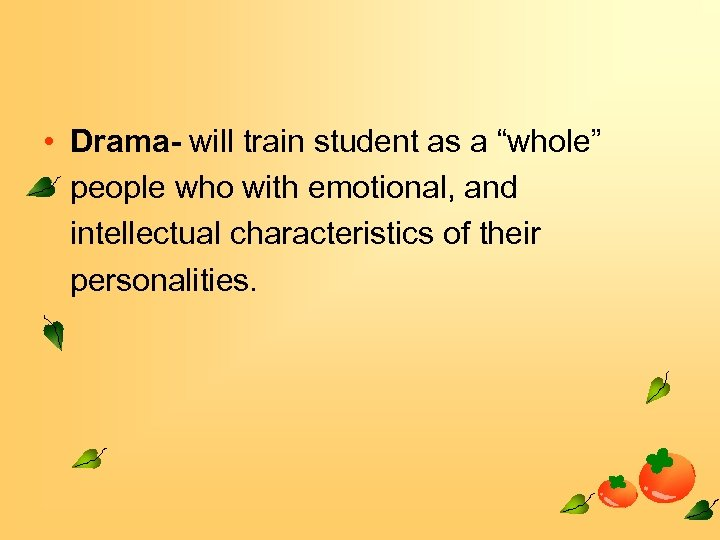 """• Drama- will train student as a """"whole"""" people who with emotional, and"""