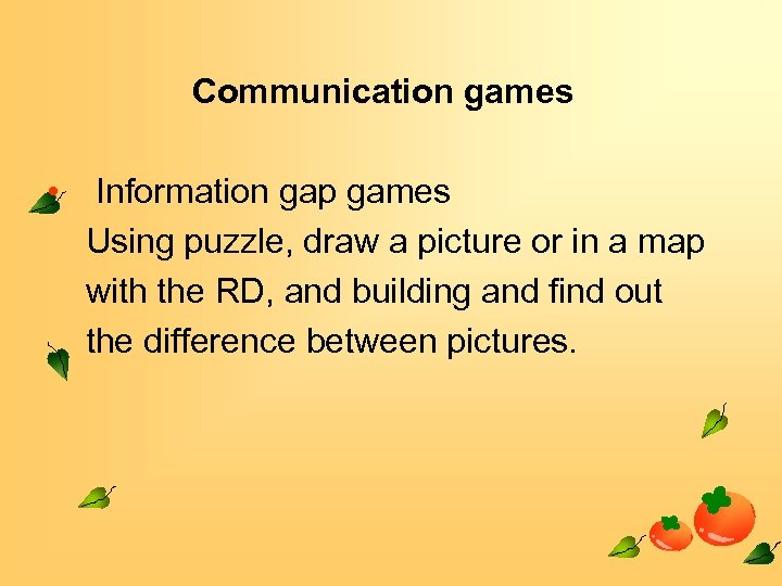 Communication games • Information gap games Using puzzle, draw a picture or in a