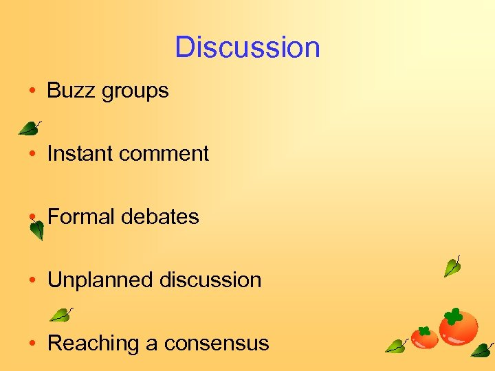 Discussion • Buzz groups • Instant comment • Formal debates • Unplanned discussion •