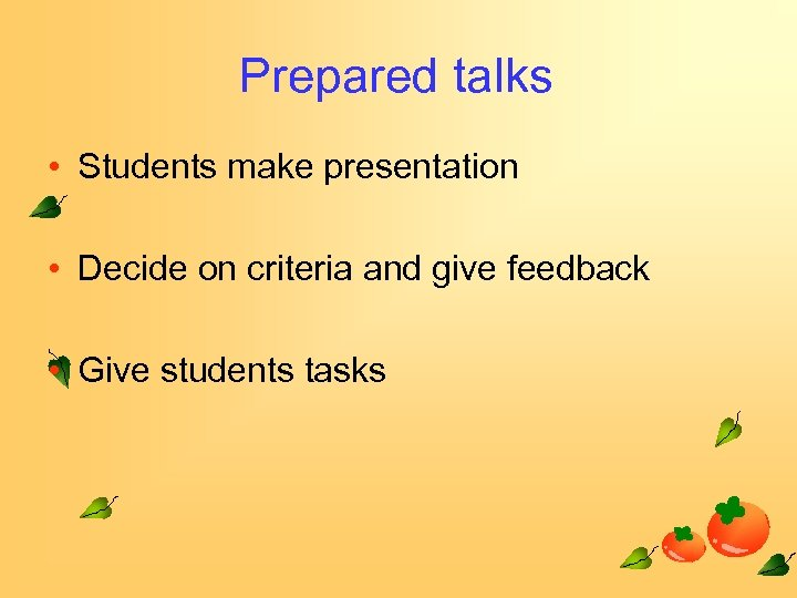 Prepared talks • Students make presentation • Decide on criteria and give feedback •