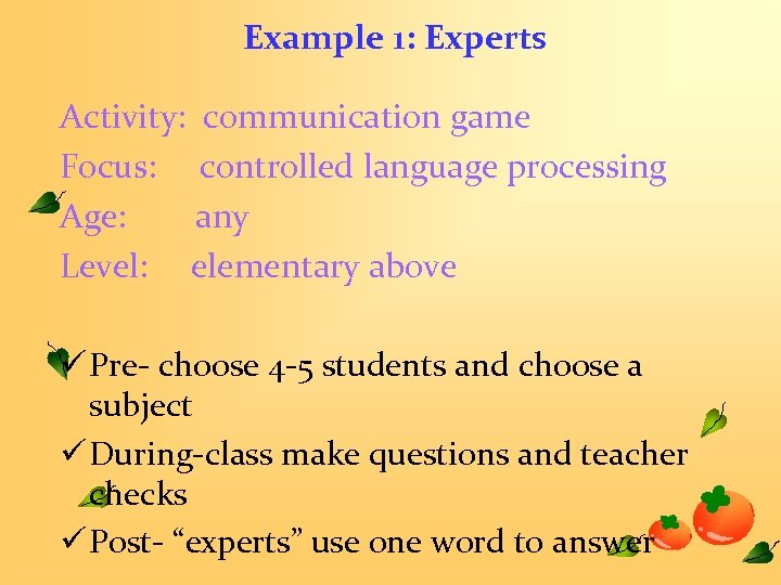 Example 1: Experts Activity: communication game Focus: controlled language processing Age: any Level: elementary