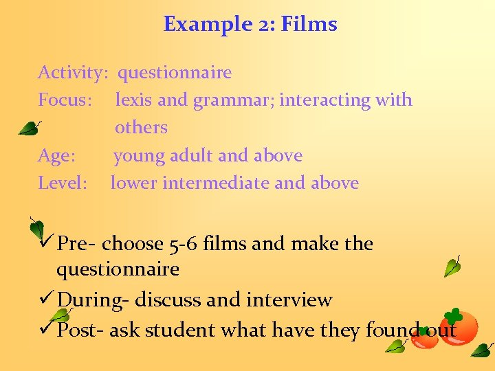 Example 2: Films Activity: questionnaire Focus: lexis and grammar; interacting with others Age: young