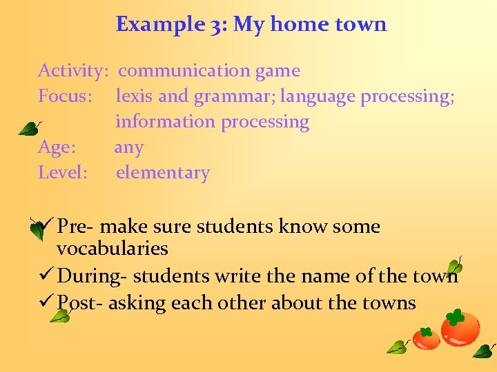 Example 3: My home town Activity: communication game Focus: lexis and grammar; language processing;
