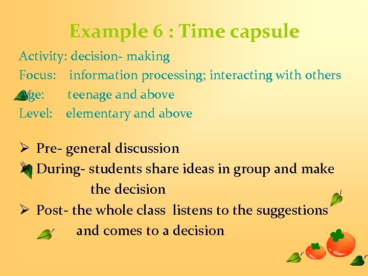 Example 6 : Time capsule Activity: decision- making Focus: information processing; interacting with others