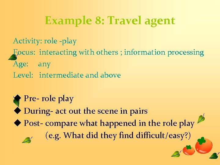Example 8: Travel agent Activity: role -play Focus: interacting with others ; information processing