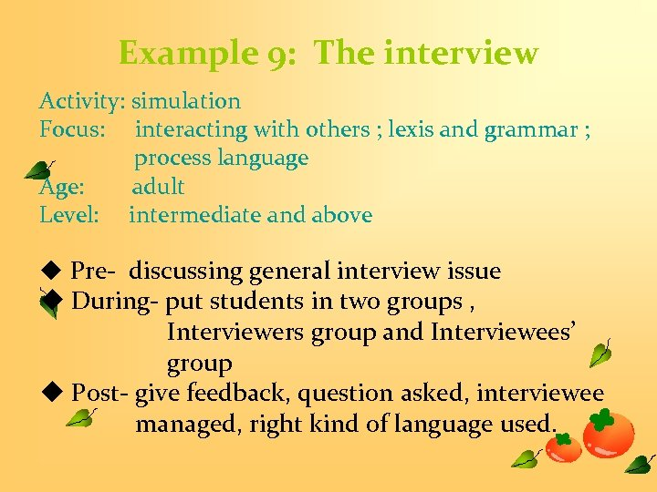 Example 9: The interview Activity: simulation Focus: interacting with others ; lexis and grammar