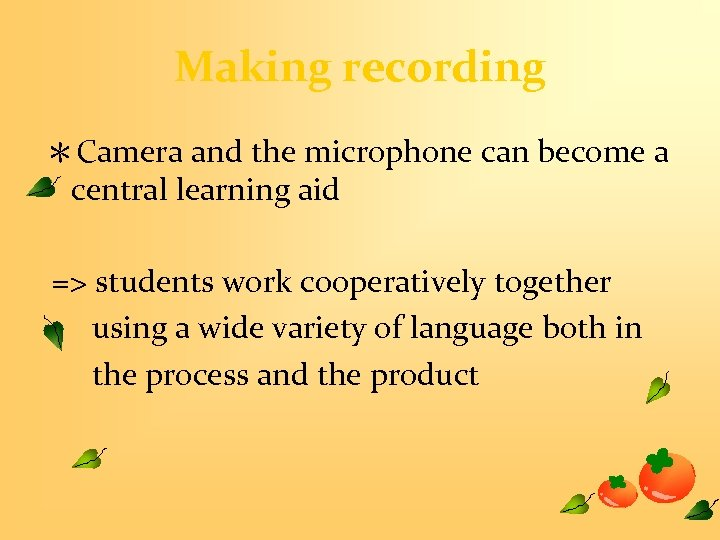 Making recording *Camera and the microphone can become a central learning aid => students