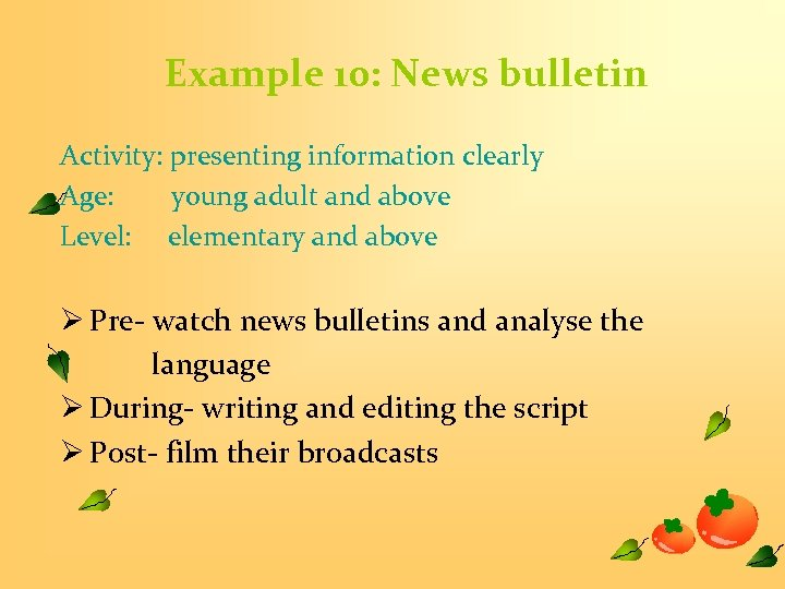 Example 10: News bulletin Activity: presenting information clearly Age: young adult and above Level: