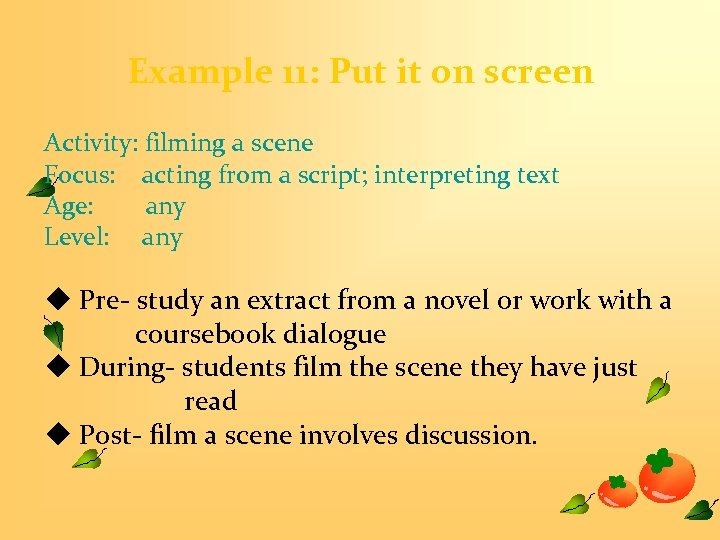 Example 11: Put it on screen Activity: filming a scene Focus: acting from a