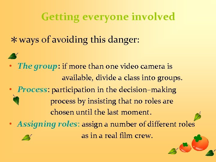 Getting everyone involved *ways of avoiding this danger: • The group: if more than