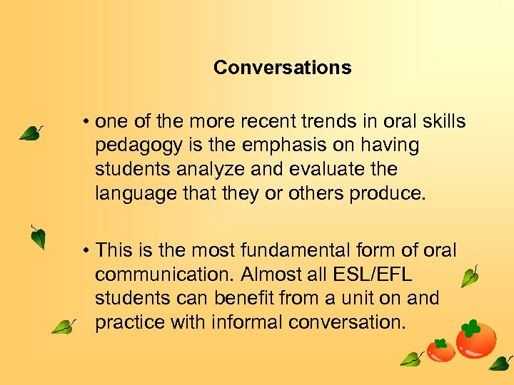 Conversations • one of the more recent trends in oral skills pedagogy is the