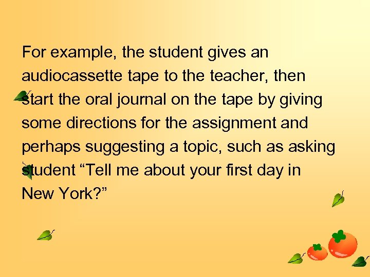 For example, the student gives an audiocassette tape to the teacher, then start the