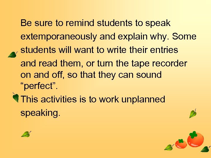 Be sure to remind students to speak extemporaneously and explain why. Some students will
