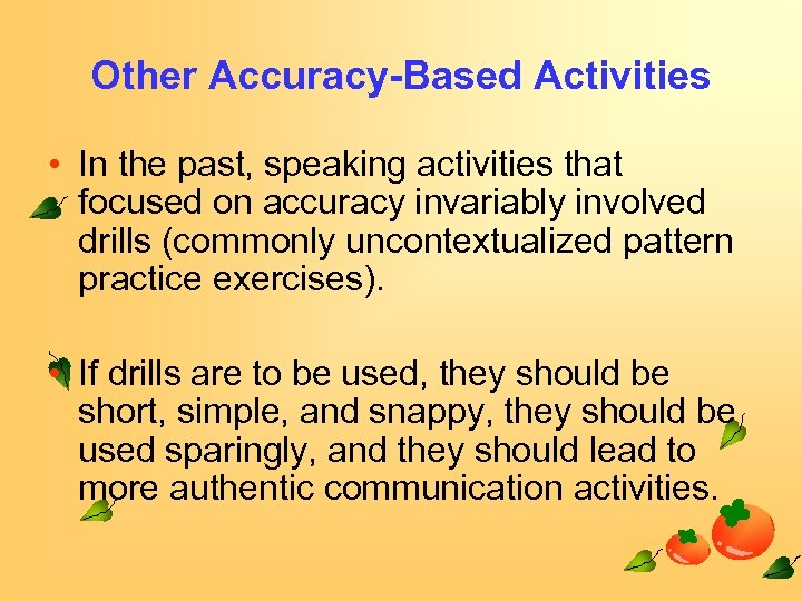 Other Accuracy-Based Activities • In the past, speaking activities that focused on accuracy invariably