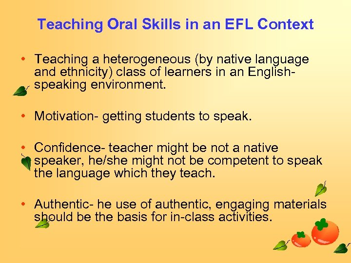 Teaching Oral Skills in an EFL Context • Teaching a heterogeneous (by native language