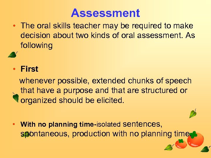 Assessment • The oral skills teacher may be required to make decision about two