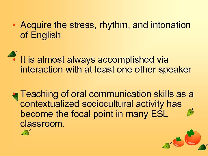 • Acquire the stress, rhythm, and intonation of English • It is almost