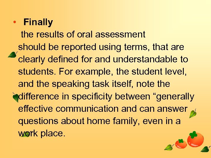 • Finally the results of oral assessment should be reported using terms, that