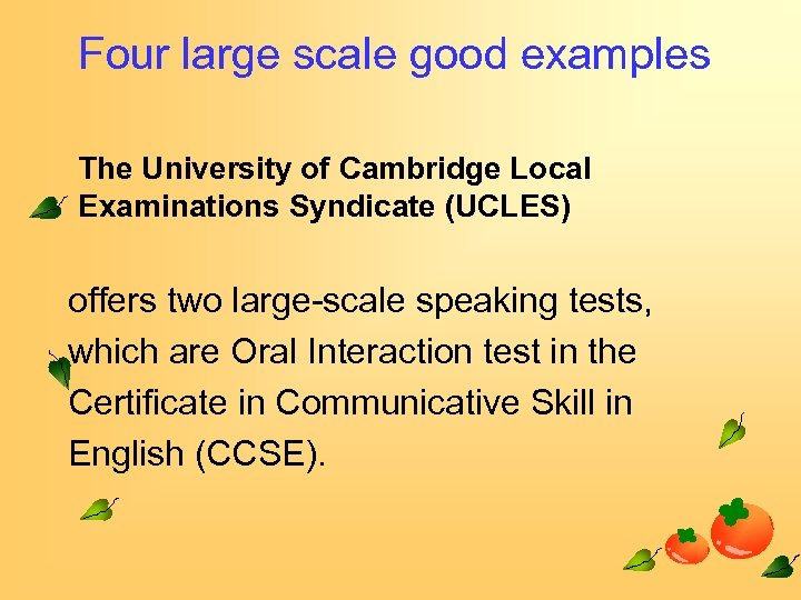 Four large scale good examples The University of Cambridge Local Examinations Syndicate (UCLES) offers