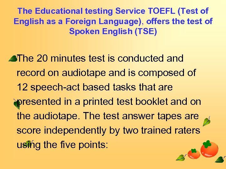 The Educational testing Service TOEFL (Test of English as a Foreign Language), offers the