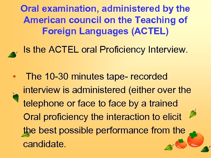 Oral examination, administered by the American council on the Teaching of Foreign Languages (ACTEL)