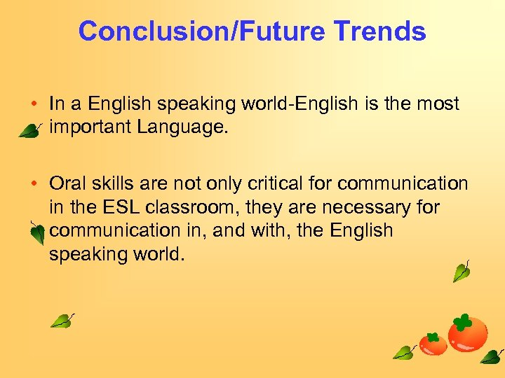 Conclusion/Future Trends • In a English speaking world-English is the most important Language. •