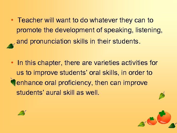 • Teacher will want to do whatever they can to promote the development