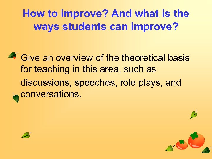 How to improve? And what is the ways students can improve? • Give an