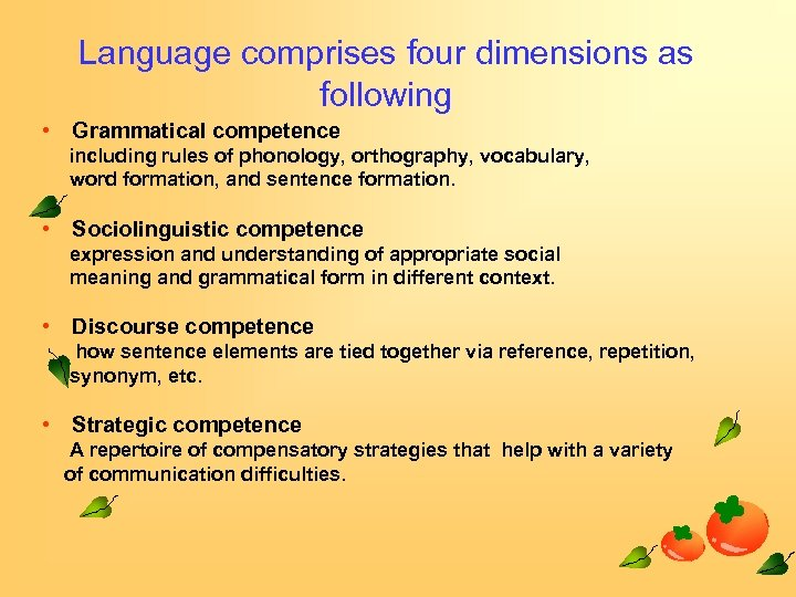 Language comprises four dimensions as following • Grammatical competence including rules of phonology, orthography,