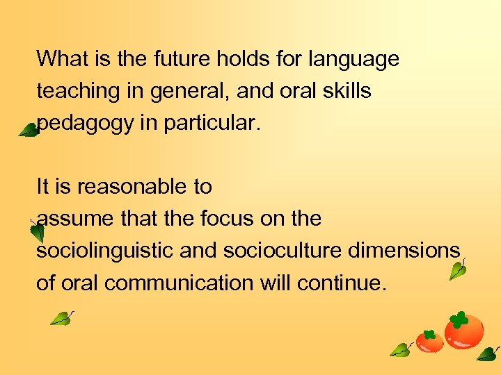 What is the future holds for language teaching in general, and oral skills pedagogy