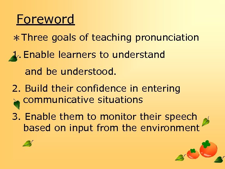 Foreword *Three goals of teaching pronunciation 1. Enable learners to understand be understood. 2.
