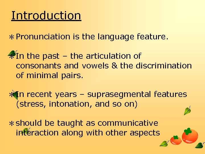 Introduction *Pronunciation is the language feature. *In the past – the articulation of consonants