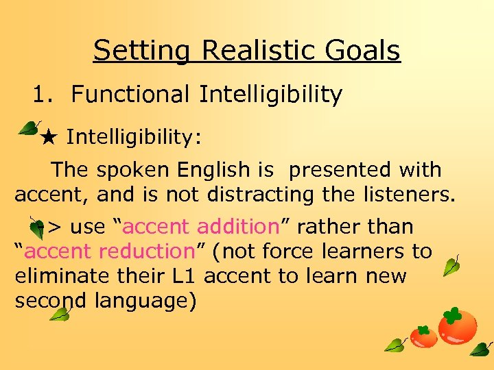Setting Realistic Goals 1. Functional Intelligibility ★ Intelligibility: The spoken English is presented with