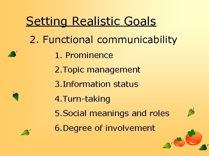Setting Realistic Goals 2. Functional communicability 1. Prominence 2. Topic management 3. Information status
