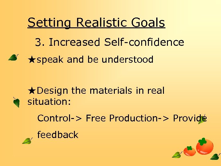 Setting Realistic Goals 3. Increased Self-confidence ★speak and be understood ★Design the materials in