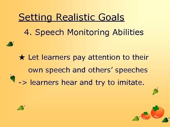Setting Realistic Goals 4. Speech Monitoring Abilities ★ Let learners pay attention to their