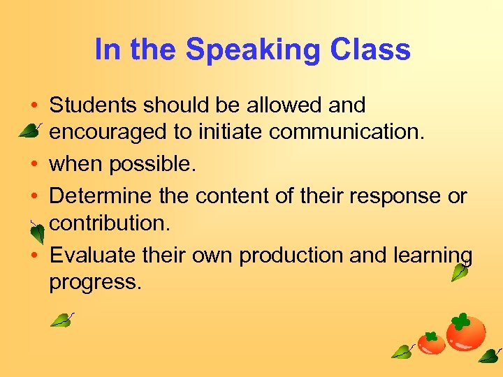 In the Speaking Class • Students should be allowed and encouraged to initiate communication.