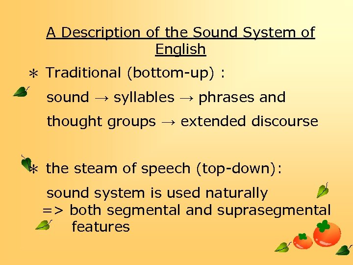 A Description of the Sound System of English * Traditional (bottom-up) : sound →
