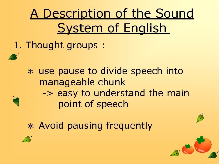 A Description of the Sound System of English 1. Thought groups : * use
