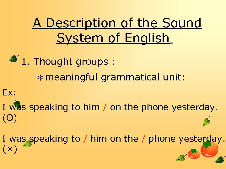 A Description of the Sound System of English 1. Thought groups : *meaningful grammatical