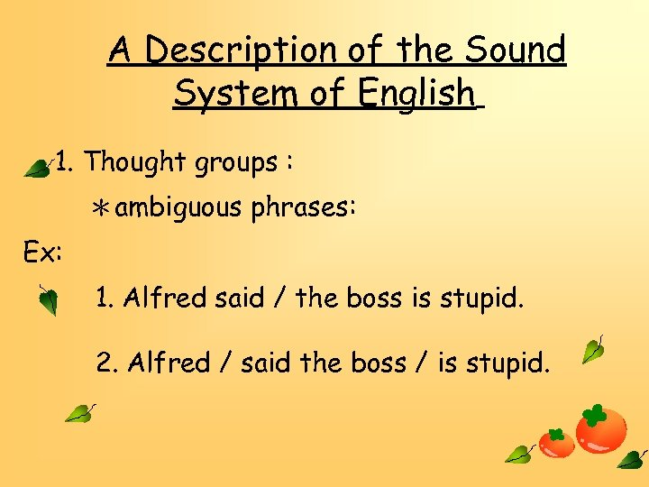 A Description of the Sound System of English 1. Thought groups : *ambiguous phrases: