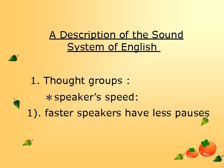 A Description of the Sound System of English 1. Thought groups : *speaker's speed: