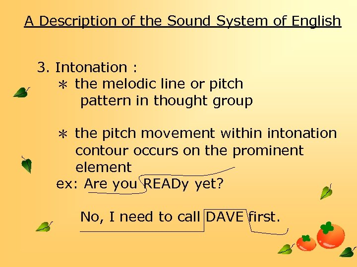 A Description of the Sound System of English 3. Intonation : * the melodic